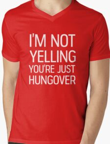 I'm not yelling, you're just hungover Mens V-Neck T-Shirt