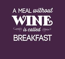 A meal without wine is called breakfast Womens Fitted T-Shirt