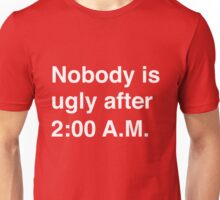 Nobody is ugly after 2:00AM Unisex T-Shirt