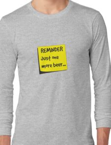Reminder. Just one more beer Long Sleeve T-Shirt