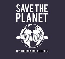 Save the planet, it's the only one with beer Unisex T-Shirt