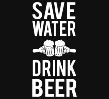 Save water drink beer by partyanimal