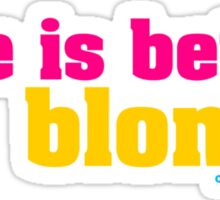 Life Is Better Blonde Sticker