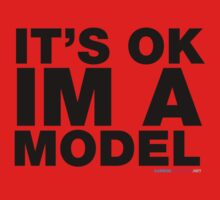 It's Ok I'm A Model by CarbonClothing