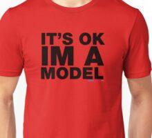 It's Ok I'm A Model Unisex T-Shirt