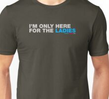 I'm Only Here For The Ladies Unisex T-Shirt