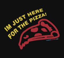 I'm Just Here For The Pizza by CarbonClothing