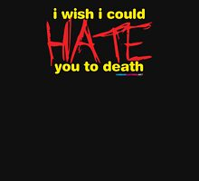I Wish I Could Hate You To Death Unisex T-Shirt