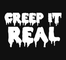 CREEP IT REAL | WHITE FONT by Crystal Friedman