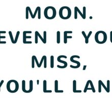 Shoot for the moon. Even if you miss, you'll land among the stars Sticker