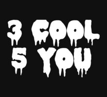 3 COOL 5 YOU | WHITE FONT by Crystal Friedman