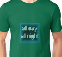 All day, all night Unisex T-Shirt