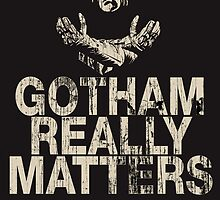 Gotham Really Matters by Messypandas