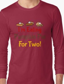 I'm Eating Pie For Two Long Sleeve T-Shirt