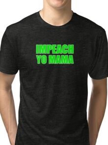 Impeach Yo Mama ( Green ) Tri-blend T-Shirt