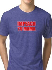Impeach Yo Mama ( Red ) Tri-blend T-Shirt