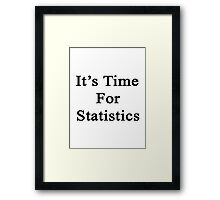 It's Time For Statistics  Framed Print