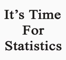 It's Time For Statistics  by supernova23