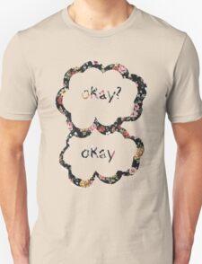Okay? Okay- Floral  Unisex T-Shirt