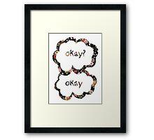 Okay? Okay- Floral  Framed Print