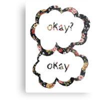 Okay? Okay- Floral  Metal Print