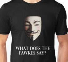 What Does the Fawkes Say? Unisex T-Shirt