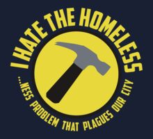I Hate the Homeless T-Shirt