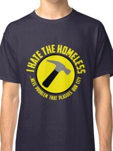 I Hate the Homeless Classic T-Shirt