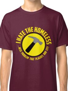 I Hate the Homeless Classic T-Shirt