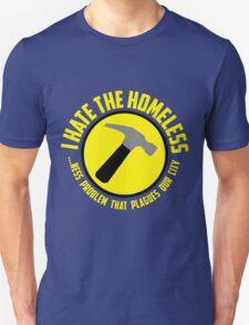 I Hate the Homeless Unisex T-Shirt