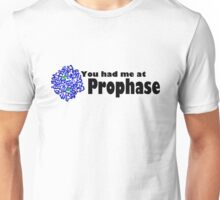 You had me at Prophase ! Unisex T-Shirt