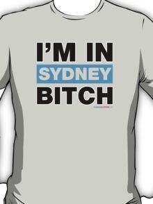 I'm In Sydney Bitch T-Shirt