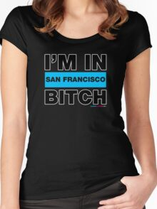 I'm In San Francisco Bitch Women's Fitted Scoop T-Shirt