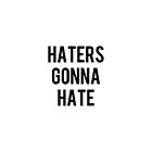 Haters gonna hate by Amaaron