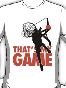Basketball: That's my game T-Shirt