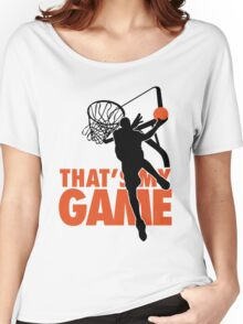 Basketball: That's my game Women's Relaxed Fit T-Shirt