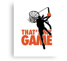 Basketball: That's my game Canvas Print