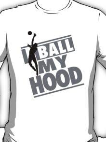 I ball my hood - Basketball T-Shirt