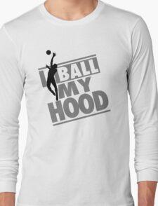 I ball my hood - Basketball Long Sleeve T-Shirt
