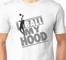 I ball my hood - Basketball Unisex T-Shirt