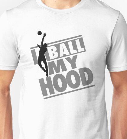 I ball my hood - Basketball Unisex T-Shirt