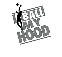 I ball my hood - Basketball Photographic Print