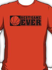 Basketball: Best game ever T-Shirt