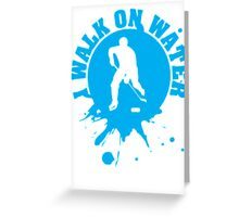 Hockey: I walk on water Greeting Card