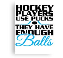 Hockey players use pucks, they have enough balls Canvas Print