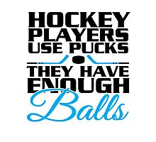 Hockey players use pucks, they have enough balls Photographic Print