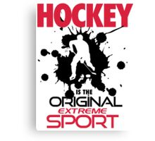 Hockey is the original extreme sport Canvas Print