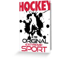 Hockey is the original extreme sport Greeting Card