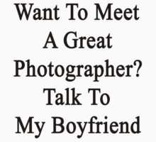 Want To Meet A Great Photographer? Talk To My Boyfriend  by supernova23