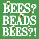 BEES? Beads. BEES?! by nimbusnought
